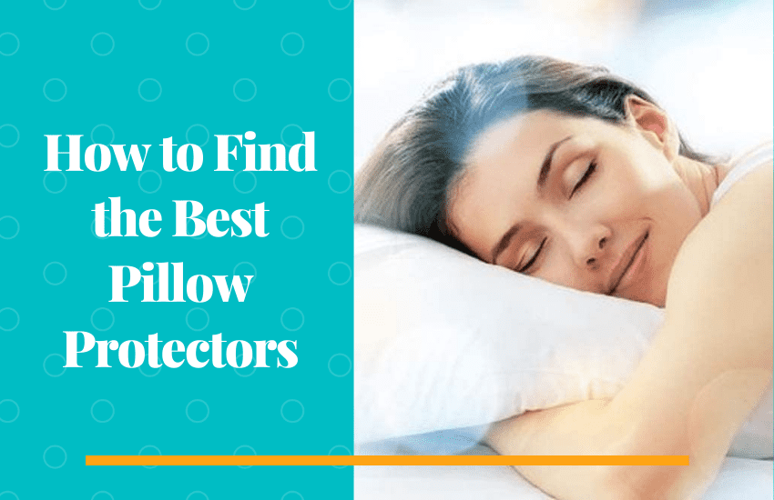 How to Find the Best Pillow Protectors
